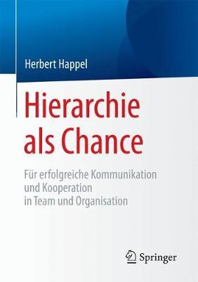 Hierarchie ALS Chance: F�r Erfolgreiche Kommunikation Und Kooperation in Team Und Organisation (Paperback)