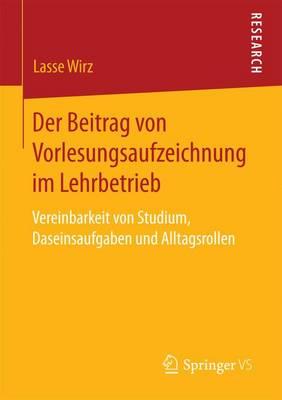Der Beitrag Von Vorlesungsaufzeichnung Im Lehrbetrieb: Vereinbarkeit Von Studium, Daseinsaufgaben Und Alltagsrollen (Paperback)