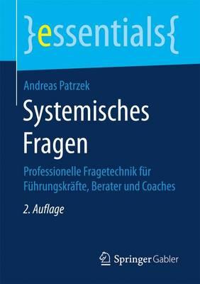 Systemisches Fragen: Professionelle Fragetechnik F r F hrungskr fte, Berater Und Coaches - Essentials (Paperback)