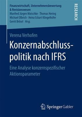 Konzernabschlusspolitik Nach Ifrs: Eine Analyse Konzernspezifischer Aktionsparameter - Finanzwirtschaft, Unternehmensbewertung & Revisionswesen (Paperback)