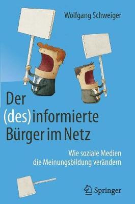 Der (Des)Informierte Burger Im Netz: Wie Soziale Medien Die Meinungsbildung Verandern (Hardback)