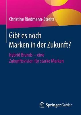 Gibt Es Noch Marken in Der Zukunft?: Hybrid Brands - Eine Zukunftsvision F�r Starke Marken (Paperback)