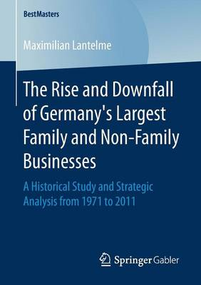 The Rise and Downfall of Germany's Largest Family and Non-Family Businesses: A Historical Study and Strategic Analysis from 1971 to 2011 - BestMasters (Paperback)