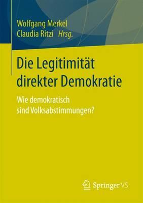 Die Legitimit t Direkter Demokratie: Wie Demokratisch Sind Volksabstimmungen? (Paperback)