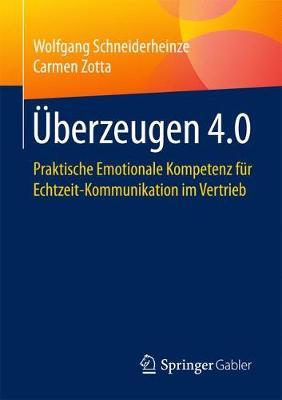 berzeugen 4.0: Praktische Emotionale Kompetenz F r Echtzeit-Kommunikation Im Vertrieb (Paperback)