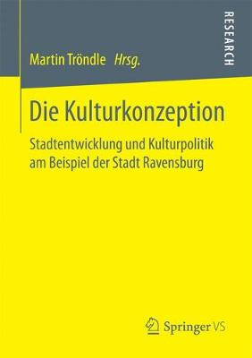 Die Kulturkonzeption: Stadtentwicklung Und Kulturpolitik Am Beispiel Der Stadt Ravensburg (Paperback)