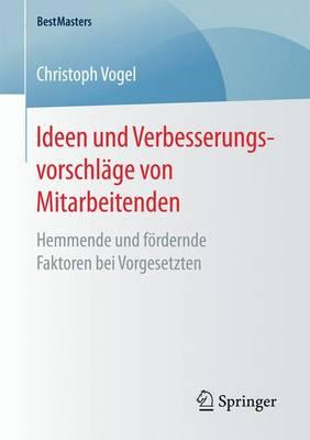 Ideen Und Verbesserungsvorschl ge Von Mitarbeitenden: Hemmende Und F rdernde Faktoren Bei Vorgesetzten - Bestmasters (Paperback)