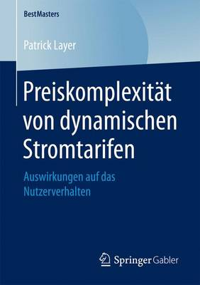 Preiskomplexitat Von Dynamischen Stromtarifen: Auswirkungen Auf Das Nutzerverhalten - Bestmasters (Paperback)