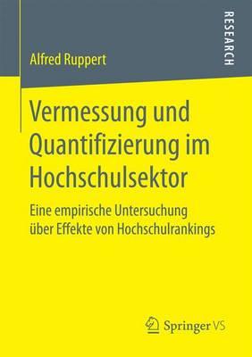 Vermessung Und Quantifizierung Im Hochschulsektor: Eine Empirische Untersuchung  ber Effekte Von Hochschulrankings (Paperback)