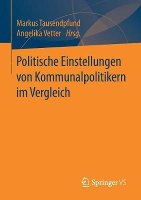 Politische Einstellungen Von Kommunalpolitikern Im Vergleich (Paperback)