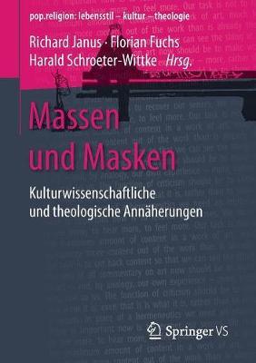 Massen Und Masken: Kulturwissenschaftliche Und Theologische Ann herungen - Pop.Religion: Lebensstil - Kultur - Theologie (Paperback)