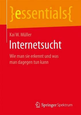 Internetsucht: Wie Man Sie Erkennt Und Was Man Dagegen Tun Kann - Essentials (Paperback)