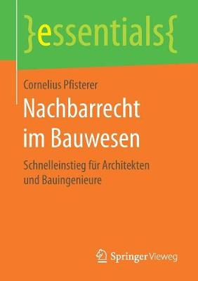Nachbarrecht Im Bauwesen: Schnelleinstieg F r Architekten Und Bauingenieure - Essentials (Paperback)