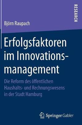 Erfolgsfaktoren Im Innovationsmanagement: Die Reform Des  ffentlichen Haushalts- Und Rechnungswesens in Der Stadt Hamburg (Hardback)