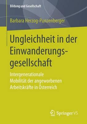 Ungleichheit in Der Einwanderungsgesellschaft: Intergenerationale Mobilitat Der Angeworbenen Arbeitskrafte in OEsterreich - Bildung Und Gesellschaft (Paperback)