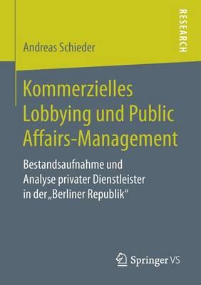 """Kommerzielles Lobbying Und Public Affairs-Management: Bestandsaufnahme Und Analyse Privater Dienstleister in Der """"berliner Republik"""" (Paperback)"""