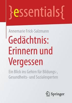 Gedachtnis: Erinnern Und Vergessen: Ein Blick Ins Gehirn Fur Bildungs-, Gesundheits- Und Sozialexperten - Essentials (Paperback)