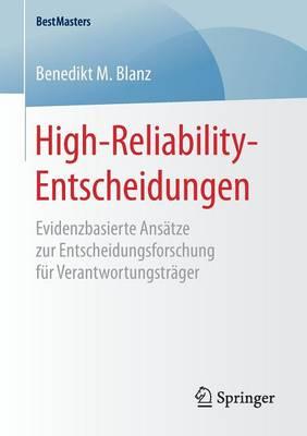 High-Reliability-Entscheidungen: Evidenzbasierte Ansatze Zur Entscheidungsforschung Fur Verantwortungstrager - Bestmasters (Paperback)