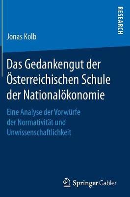 Das Gedankengut Der �sterreichischen Schule Der National�konomie: Eine Analyse Der Vorw�rfe Der Normativit�t Und Unwissenschaftlichkeit (Hardback)