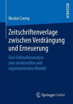 Zeitschriftenverlage Zwischen Verdr�ngung Und Erneuerung: Eine Fallstudienanalyse Zum Strukturellen Und Organisationalen Wandel (Paperback)