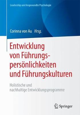 Entwicklung Von Fuhrungspersoenlichkeiten Und Fuhrungskulturen: Holistische Und Nachhaltige Entwicklungsprogramme - Leadership Und Angewandte Psychologie (Paperback)