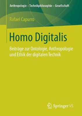 Homo Digitalis: Beitr ge Zur Ontologie, Anthropologie Und Ethik Der Digitalen Technik - Anthropologie - Technikphilosophie - Gesellschaft (Paperback)