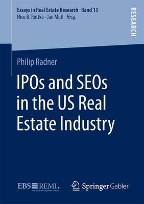 IPOs and SEOs in the US Real Estate Industry - Essays in Real Estate Research 13 (Paperback)