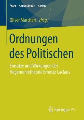 Ordnungen Des Politischen: Eins tze Und Wirkungen Der Hegemonietheorie Ernesto Laclaus - Staat - Souveranitat - Nation (Paperback)