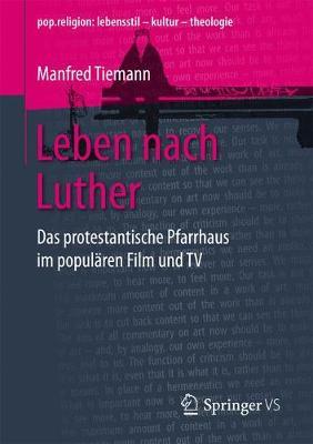 Leben Nach Luther: Das Protestantische Pfarrhaus Im Popul�ren Film Und TV - Pop.Religion: Lebensstil - Kultur - Theologie (Paperback)