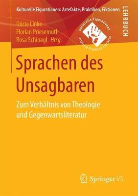 Sprachen Des Unsagbaren: Zum Verh ltnis Von Theologie Und Gegenwartsliteratur - Kulturelle Figurationen: Artefakte, Praktiken, Fiktionen (Paperback)