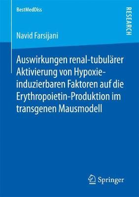 Auswirkungen Renal-Tubul�rer Aktivierung Von Hypoxie-Induzierbaren Faktoren Auf Die Erythropoietin-Produktion Im Transgenen Mausmodell - Bestmeddiss (Paperback)