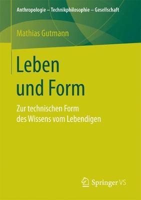 Leben Und Form: Zur Technischen Form Des Wissens Vom Lebendigen - Anthropologie - Technikphilosophie - Gesellschaft (Paperback)