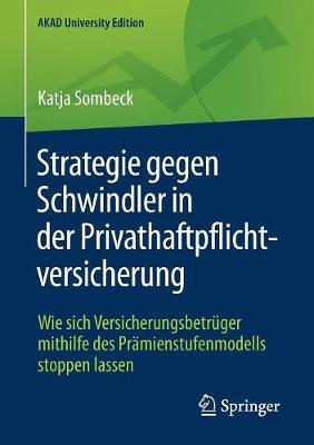 Strategie Gegen Schwindler in Der Privathaftpflichtversicherung: Wie Sich Versicherungsbetr�ger Mithilfe Des Pr�mienstufenmodells Stoppen Lassen - Akad University Edition (Paperback)