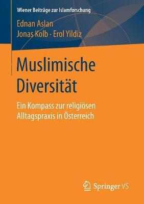 Muslimische Diversit�t: Ein Kompass Zur Religi�sen Alltagspraxis in �sterreich - Wiener Beitrage Zur Islamforschung (Paperback)