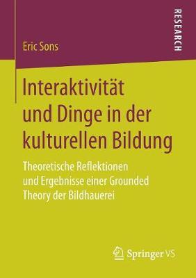 Interaktivit�t Und Dinge in Der Kulturellen Bildung: Theoretische Reflektionen Und Ergebnisse Einer Grounded Theory Der Bildhauerei (Paperback)