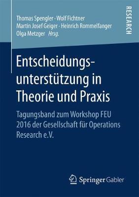 Entscheidungsunterstützung in Theorie Und Praxis: Tagungsband Zum Workshop Feu 2016 Der Gesellschaft F r Operations Research E.V. (Paperback)