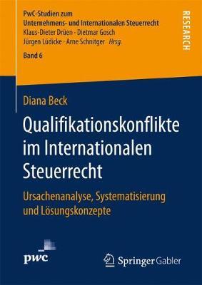 Qualifikationskonflikte Im Internationalen Steuerrecht: Ursachenanalyse, Systematisierung Und L sungskonzepte - Pwc-Studien Zum Unternehmens- Und Internationalen Steuerrech 6 (Hardback)