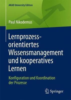 Lernprozessorientiertes Wissensmanagement Und Kooperatives Lernen: Konfiguration Und Koordination Der Prozesse - Akad University Edition (Paperback)