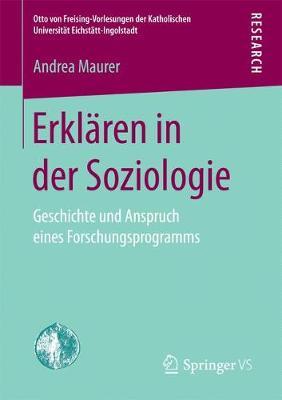Erklaren in Der Soziologie: Geschichte Und Anspruch Eines Forschungsprogramms - Otto Von Freising-Vorlesungen der Katholischen Universitat E (Paperback)