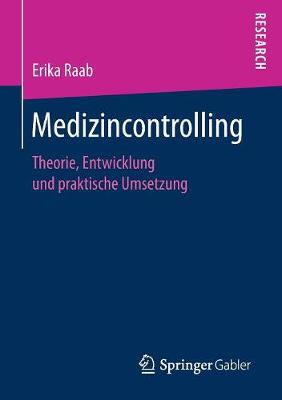 Medizincontrolling: Theorie, Entwicklung Und Praktische Umsetzung (Paperback)