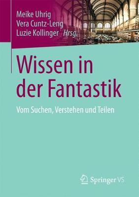 Wissen in Der Fantastik: Vom Suchen, Verstehen Und Teilen (Paperback)