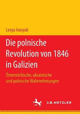 Die Polnische Revolution Von 1846 in Galizien: sterreichische, Ukrainische Und Polnische Wahrnehmungen (Paperback)