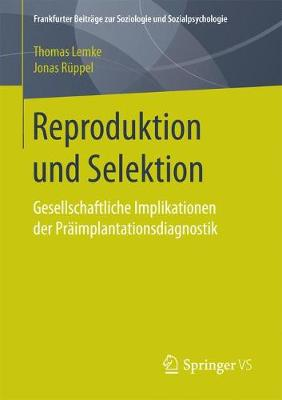 Reproduktion Und Selektion: Gesellschaftliche Implikationen Der Praimplantationsdiagnostik - Frankfurter Beitrage Zur Soziologie Und Sozialpsychologie (Paperback)