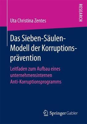 Das Sieben-S ulen-Modell Der Korruptionspr vention: Leitfaden Zum Aufbau Eines Unternehmensinternen Anti-Korruptionsprogramms (Paperback)
