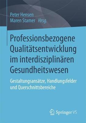 Professionsbezogene Qualitatsentwicklung Im Interdisziplinaren Gesundheitswesen: Gestaltungsansatze, Handlungsfelder Und Querschnittsbereiche (Paperback)