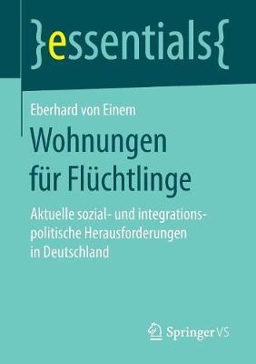 Wohnungen F�r Fl�chtlinge: Aktuelle Sozial- Und Integrationspolitische Herausforderungen in Deutschland - Essentials (Paperback)