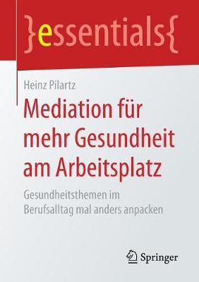 Mediation F r Mehr Gesundheit Am Arbeitsplatz: Gesundheitsthemen Im Berufsalltag Mal Anders Anpacken - Essentials (Paperback)