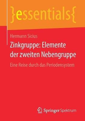 Zinkgruppe: Elemente Der Zweiten Nebengruppe: Eine Reise Durch Das Periodensystem - Essentials (Paperback)