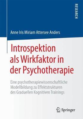 Introspektion ALS Wirkfaktor in Der Psychotherapie: Eine Psychotherapiewissenschaftliche Modellbildung Zu Effektstrukturen Des Graduellen Kognitiven Trainings (Paperback)