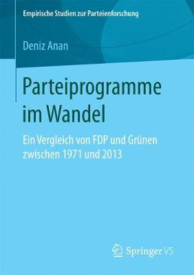 Parteiprogramme Im Wandel: Ein Vergleich Von Fdp Und Gr nen Zwischen 1971 Und 2013 - Empirische Studien Zur Parteienforschung (Paperback)